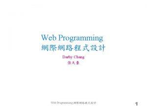 Web Programming Darby Chang Web Programming 1 CGI