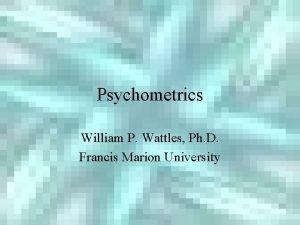 Psychometrics William P Wattles Ph D Francis Marion