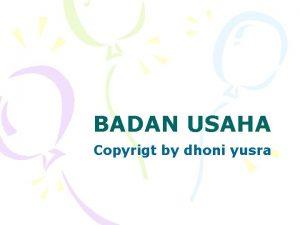 BADAN USAHA Copyrigt by dhoni yusra PENGGOLONGAN BADAN
