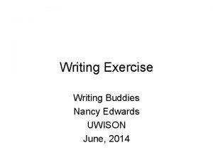 Writing Exercise Writing Buddies Nancy Edwards UWISON June