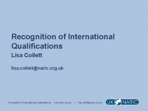Recognition of International Qualifications Lisa Collett lisa collettnaric