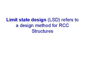 Limit state design LSD refers to a design