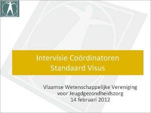 Intervisie Cordinatoren Standaard Visus Vlaamse Wetenschappelijke Vereniging voor