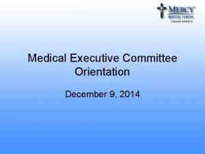 CEDAR RAPIDS Medical Executive Committee Orientation December 9