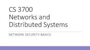 CS 3700 Networks and Distributed Systems NETWORK SECURITY
