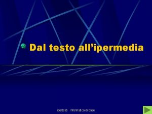Dal testo allipermedia ipertesti Informatica di base Dal