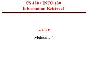 CS 430 INFO 430 Information Retrieval Lecture 22