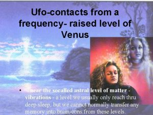 Ufocontacts from a frequency raised level of Venus