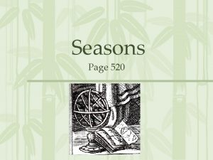 Seasons Page 520 A What Causes Seasons 1
