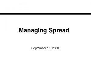 Managing Spread September 18 2000 Spread Population of