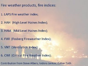 Fire weather products fire indices 1 LAPS Fire