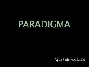 PARADIGMA Agus Setiawan M Sn Paradigma paradigm dpt