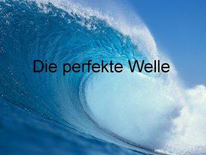 Die perfekte Welle Text Mit jeder Welle kam