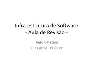 Infraestrutura de Software Aula de Reviso Hugo Calazans