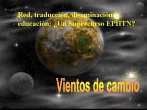 Red traduccin diseminacin y educacin Un Supercurso EPHTN