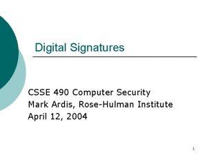 Digital Signatures CSSE 490 Computer Security Mark Ardis