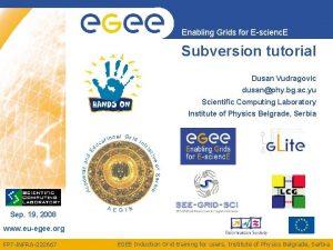 Enabling Grids for Escienc E Subversion tutorial Dusan