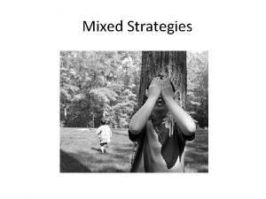 Mixed Strategies What is a mixed strategy A
