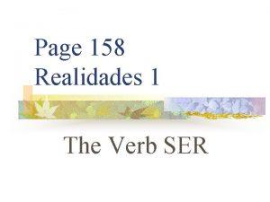 Page 158 Realidades 1 The Verb SER SER