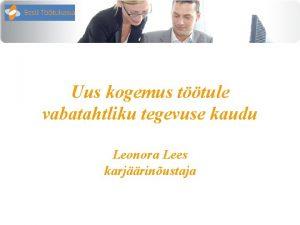 Uus kogemus ttule vabatahtliku tegevuse kaudu Leonora Lees