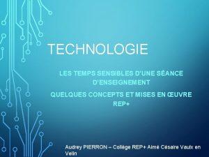 TECHNOLOGIE LES TEMPS SENSIBLES DUNE SANCE DENSEIGNEMENT QUELQUES