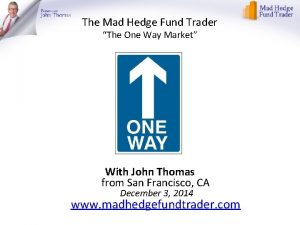 The Mad Hedge Fund Trader The One Way