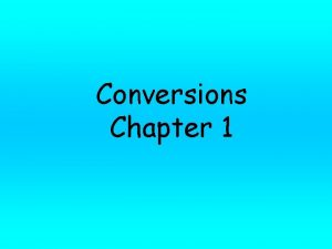 Conversions Chapter 1 Conversions You need to learn