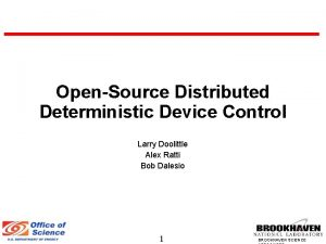 OpenSource Distributed Deterministic Device Control Larry Doolittle Alex