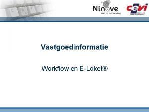 Vastgoedinformatie Workflow en ELoket ELoket Vastgoedinformatie Voordelen eLoket