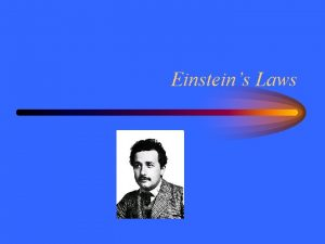 Einsteins Laws First Law Newtons first law says
