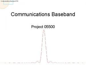 Communications Baseband PDR Communications Baseband Project 05500 Communications