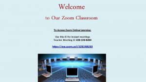 Welcome to Our Zoom Classroom To Access Zoom