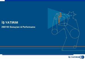 YATIRIM 200703 Sonular Performans 200703 Sonular ve Performans
