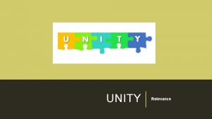 UNITY Relevance UNITY DEFINITION The quality of oneness