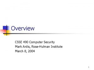 Overview CSSE 490 Computer Security Mark Ardis RoseHulman