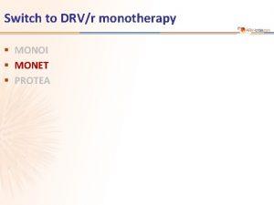 Switch to DRVr monotherapy MONOI MONET PROTEA MONET