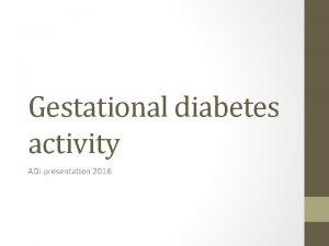 Gestational diabetes activity ADI presentation 2016 What you