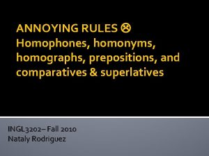 ANNOYING RULES Homophones homonyms homographs prepositions and comparatives