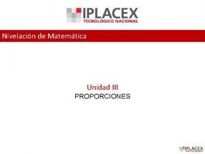 Nivelacin de Matemtica Unidad III PROPORCIONES Proporciones Una