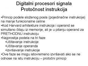 Digitalni procesori signala Protonost instrukcija Princip podele sloenog