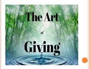 THE ART OF GIVING THE ART OF GIVING