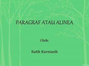 PARAGRAF ATAU ALINEA Oleh Ratih Kurniasih PENGERTIAN PARAGRAF