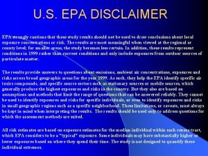 U S EPA DISCLAIMER EPA strongly cautions that