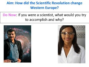 Aim How did the Scientific Revolution change Western