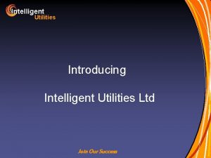 Intelligent Utilities Introducing Intelligent Utilities Ltd Join Our