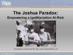 The Joshua Paradox Empowering a geNeration AtRisk Presented