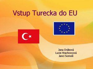 Vstup Turecka do EU Jana Drbov Lucie Hrachovcov