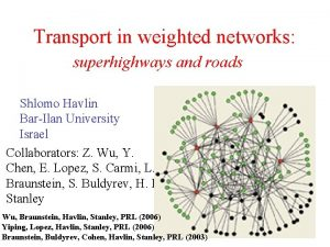 Transport in weighted networks superhighways and roads Shlomo