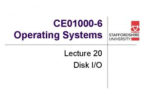 CE 01000 6 Operating Systems Lecture 20 Disk