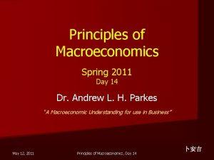 Principles of Macroeconomics Spring 2011 Day 14 Dr